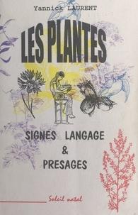 Yannick Laurent - Les plantes - Signes, langage & présages.