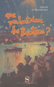 Yannick Le Bourdonnec - Que veulent donc les Bretons ?.