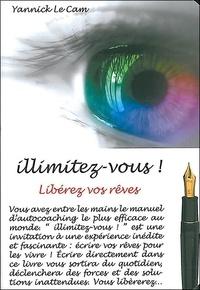 Yannick Le Cam - Illimitez-vous ! - Libérez vos rêves.