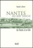 Yannick Le Marec - Nantes au XIXe siècle - Du fleuve à la ville.
