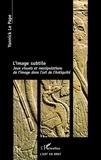 Yannick Le Pape - L'image subtile - Jeux visuels et manipulations de l'image dans l'art de l'Antiquité.