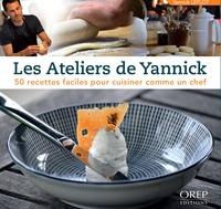 Les ateliers de Yannick - 50 recettes faciles pour cuisiner comme un chef.pdf