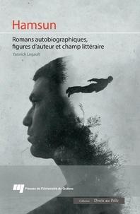Yannick Legault - Hamsun - Romans autobiographiques, figures d'auteur et champ littéraire.