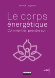 Yannick Lengrand - Le corps énergétique - Comment en prendre soin.