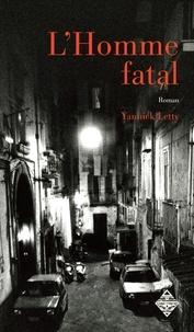 Yannick Letty - L'Homme fatal - Un thriller angoissant.