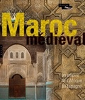 Yannick Lintz et Claire Déléry - Le Maroc médiéval - Un empire de l'Afrique à l'Espagne.