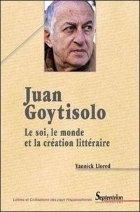Yannick Llored - Juan Goytisolo - Le soi, le monde et la création littéraire.