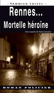 Yannick Loisel - Rennes... mortelle héroïne.