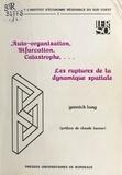 Yannick Lung - Auto-organisation, bifurcation, catastrophe. Les ruptures de la dynamique spatiale.