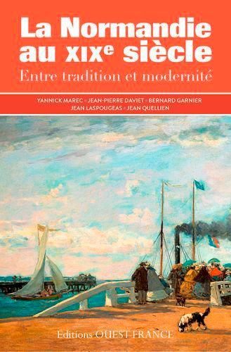 Yannick Marec et Jean-Pierre Daviet - La Normandie au XIXe siècle - Entre tradition et modernité.