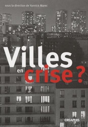 Yannick Marec - Villes en crise ? - Les politiques municipales face aux pathologies urbaines (fin XVIIIe-début XXe siècle).