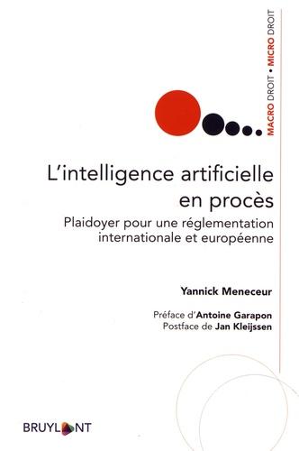 Yannick Meneceur - L'intelligence artificielle en procès - Plaidoyer pour une réglementation internationale et européenne.
