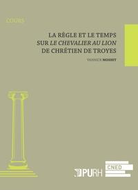 Yannick Mosset - La règle et le temps - Sur Le Chevalier au Lion de Chrétien de Troyes.