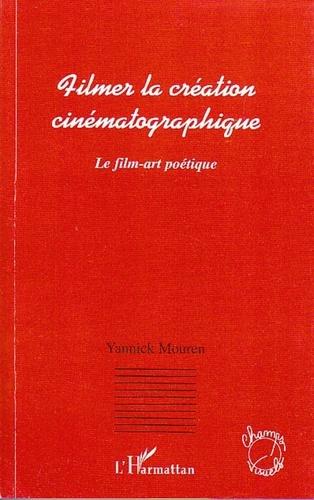 Yannick Mouren - Filmer la création cinématographique - Le film-art poétique.