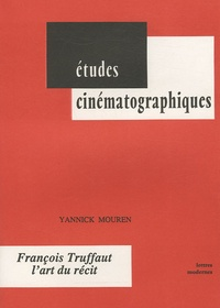 Yannick Mouren - François Truffaut, l'art du récit.