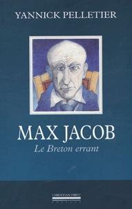 Yannick Pelletier - Max Jacob - Le Breton errant.