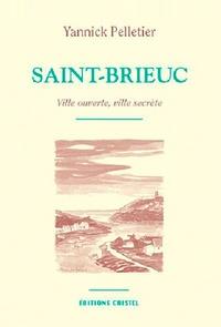 Yannick Pelletier - Saint-Brieuc - Ville ouverte, ville secrète.