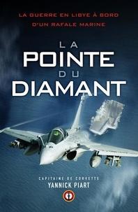 Yannick Piart - La pointe du diamant - La guerre en Libye à bord d'un Rafale Marine.