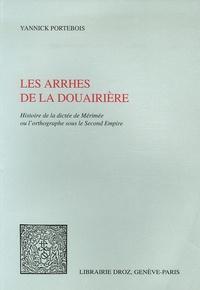 Yannick Portebois - Les arrhes de la douairière - Histoire de la dictée de Mérimée ou l'orthographe sous le second Empire.