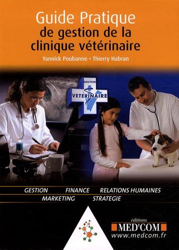 Yannick Poubanne et Thierry Habran - Guide pratique de la gestion de la clinique vétérinaire.