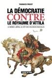 Yannick Prost - La démocratie contre le royaume d'Attila - Le monde libéral au défi des violences radicales.