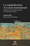 Yannick Radi - La standardisation et le droit international - Contours d'une théorie dialectique de la formation du droit.
