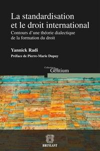Yannick Radi et Pierre-Marie Dupuy - La standardisation et le droit international - Contours d'une théorie dialectique de la formation du droit.