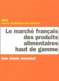 Yannick Recur et  Collectif - Le marché français des produits alimentaires haut de gamme.