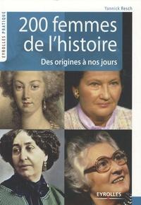 Yannick Resch - 200 Femmes de l'histoire - Des origines à nos jours.