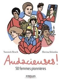 Yannick Resch et Sheina Szlamka - Audacieuses ! - 50 femmes pionnières.
