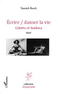 Yannick Resch - Ecrire/danser la vie - Colette et Isadora.