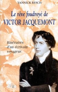 Yannick Resch - LE REVE FOUDROYE DE VICTOR JACQUEMONT. - Itinéraires d'un écrivain voyageur.