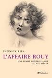 Yannick Ripa - L'affaire Rouy - Une femme contre l'asile au XIXe siècle.