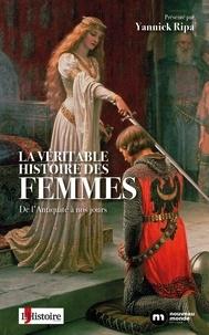 Yannick Ripa - La véritable histoire des femmes - De l'Antiquité à nos jours.