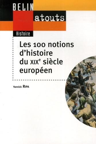 Yannick Ripa - Les 100 notions du XIXe siècle européen.