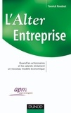 Yannick Roudaut et  APM - L'Alter Entreprise - Quand les actionnaires et les salariés réclament un nouveau modèle économique.