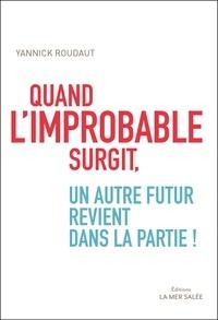 Yannick Roudaut - Quand l'improbable surgit, un autre futur revient dans la partie !.