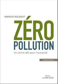 Yannick Roudaut - Zéro Pollution - Un ultime défi pour l'humanité.