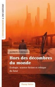 Yannick Rumpala - Hors des décombres du monde - Ecologie, science-fiction et éthique du futur.