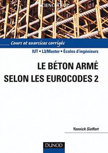 Yannick Sieffert - Le béton armé selon les Eurocodes 2.