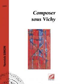 Yannick Simon - Composer sous Vichy.