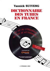Yannick Suiveng - Dictionnaire des tubes en france - Du 45 T au streaming : 60 ans de hit-parades.