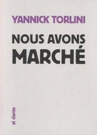 Yannick Torlini - Nous avons marché.