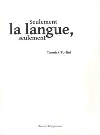 Yannick Torlini - Seulement la langue, seulement.