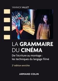 Yannick Vallet - La grammaire du cinéma - De l'écriture au montage : les techniques du langage filmé.