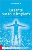 Yannick Vérité - La santé sur tous les plans - Guide pour l'harmonie et la santé parfaite.