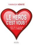 Yannick Vérité - Le héros c'est vous ! - Créez une vie heureuse grâce à la force 4G+.