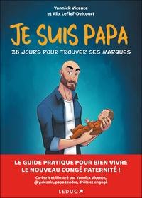 Yannick Vicente et Alix Lefief-Delcourt - Je suis papa - 28 jours pour trouver ses marques.