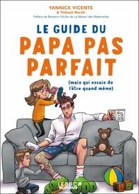 Yannick Vicente et Thibault Marthi - Le guide du papa pas parfait - (Mais qui essaie de l'être quand même).