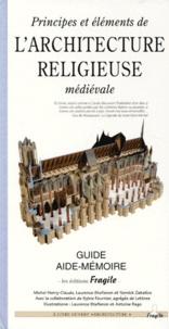 Yannick Zaballos et Michel Henry-Claude - Principes et éléments de l'architecture religieuse médiévale.